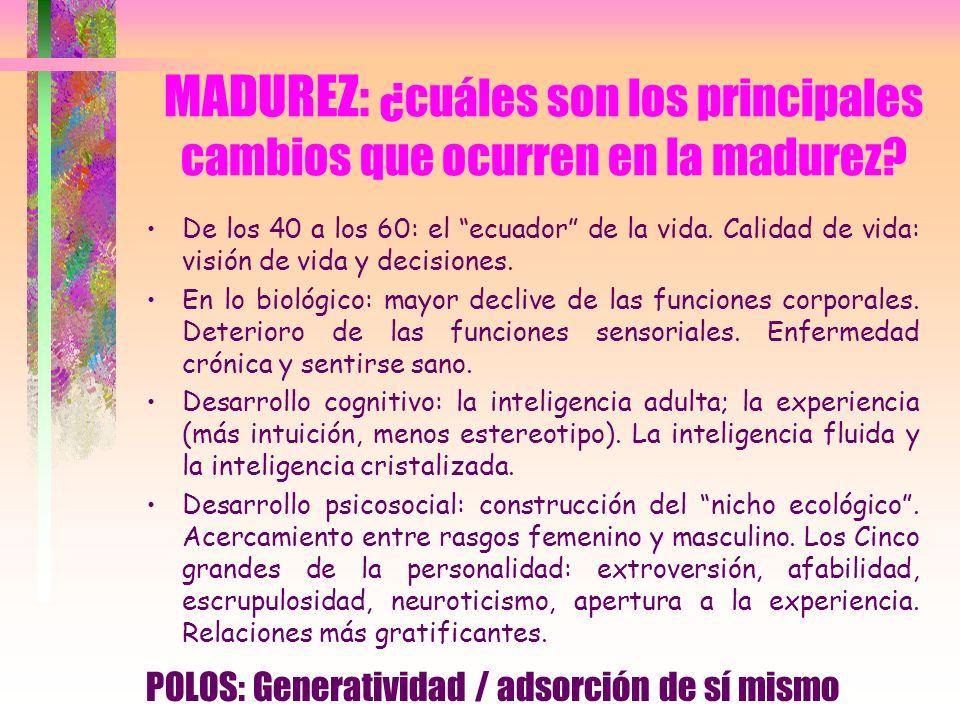 MADUREZ: ¿cuáles son los principales cambios que ocurren en la madurez? De los 40 a los 60: el ecuador de la vida. Calidad de vida: visión de vida y d
