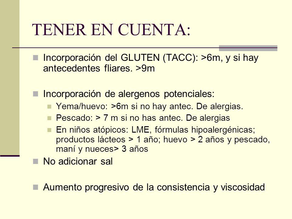 TENER EN CUENTA: Incorporación del GLUTEN (TACC): >6m, y si hay antecedentes fliares. >9m Incorporación de alergenos potenciales: Yema/huevo: >6m si n