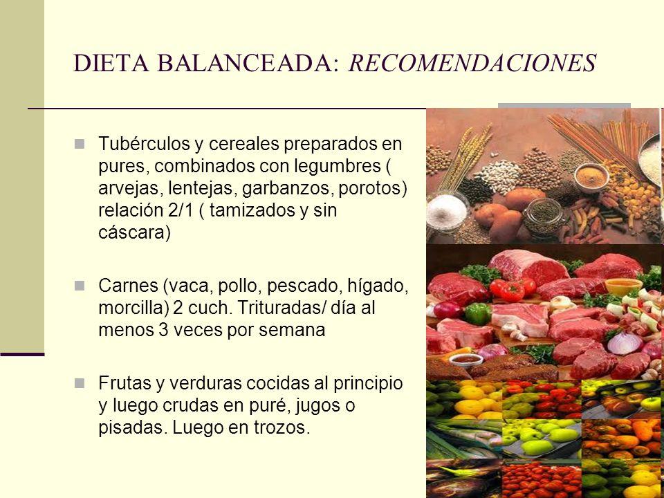 DIETA BALANCEADA: RECOMENDACIONES Tubérculos y cereales preparados en pures, combinados con legumbres ( arvejas, lentejas, garbanzos, porotos) relació
