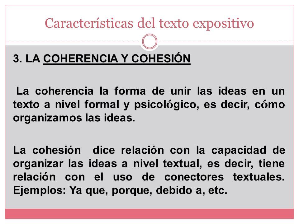 Características del texto expositivo 2. Diferencia de conocimiento entre el emisor y receptor: El emisor conoce el tema a tratar mejor que el receptor