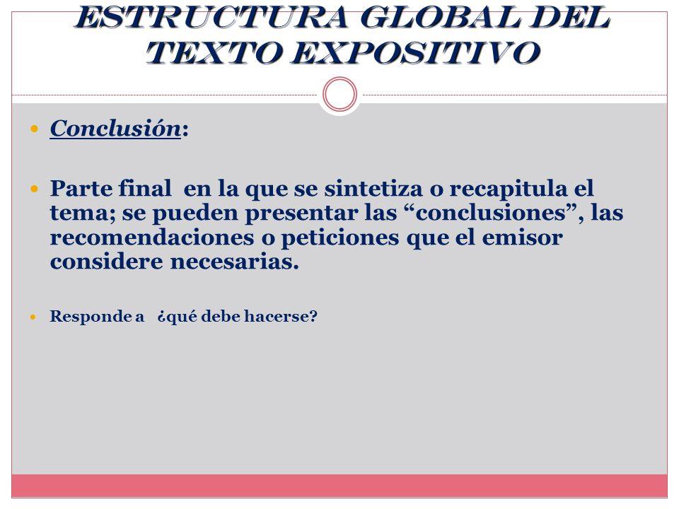 Estructura global del texto expositivo Desarrollo: Parte que expone, explica, aclara, ejemplifica, describe, analiza, narra, informa… Responde a ¿por