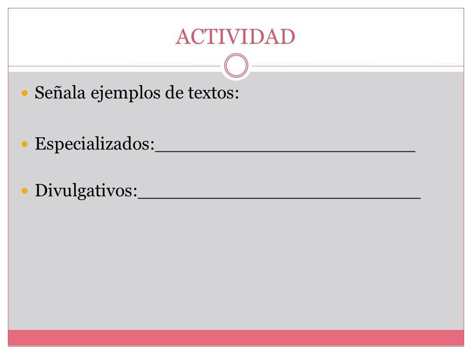 Divulgativos o informativos: Es el tipo de texto que se dirige a un público amplio que usa información poco específica y formal Especializados o argum