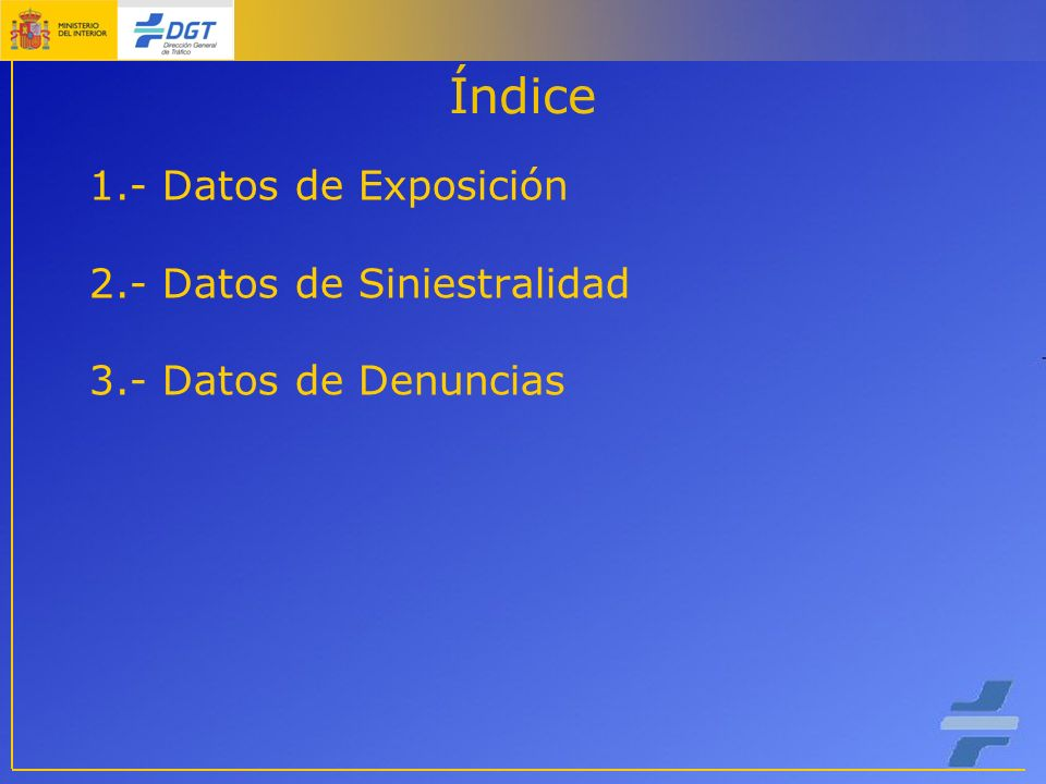 1.- Datos de Exposición 2.- Datos de Siniestralidad 3.- Datos de Denuncias Índice