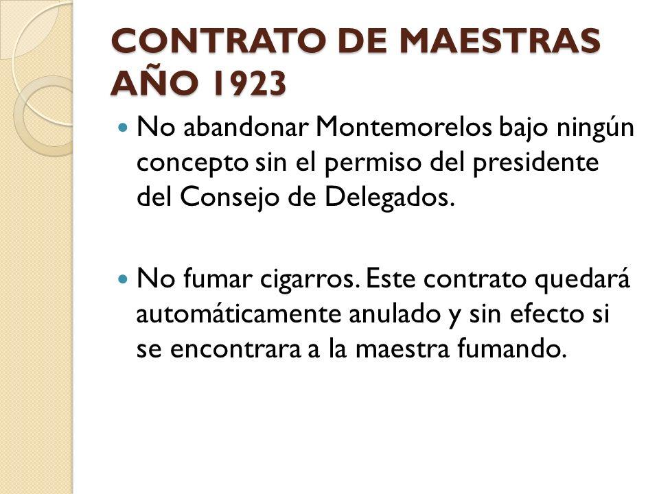 CONTRATO DE MAESTRAS AÑO 1923 No abandonar Montemorelos bajo ningún concepto sin el permiso del presidente del Consejo de Delegados. No fumar cigarros