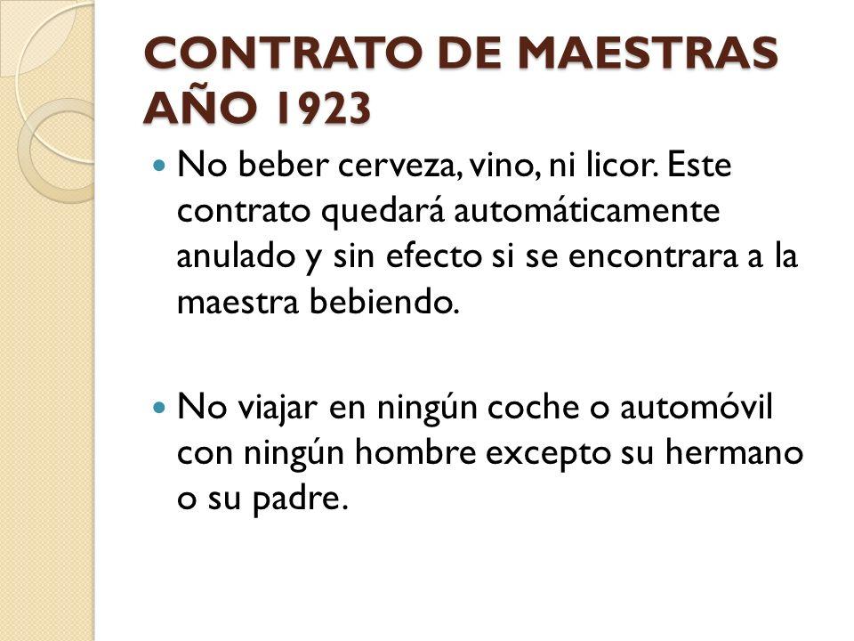 CONTRATO DE MAESTRAS AÑO 1923 No beber cerveza, vino, ni licor. Este contrato quedará automáticamente anulado y sin efecto si se encontrara a la maest