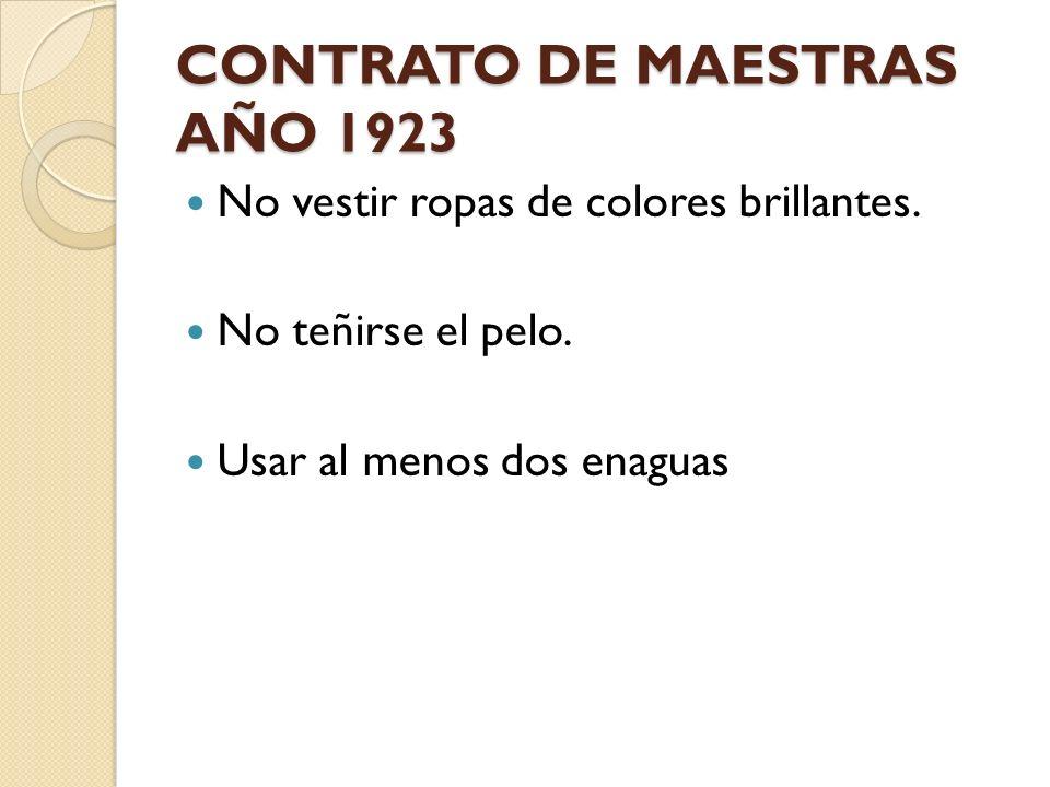 CONTRATO DE MAESTRAS AÑO 1923 No vestir ropas de colores brillantes. No teñirse el pelo. Usar al menos dos enaguas