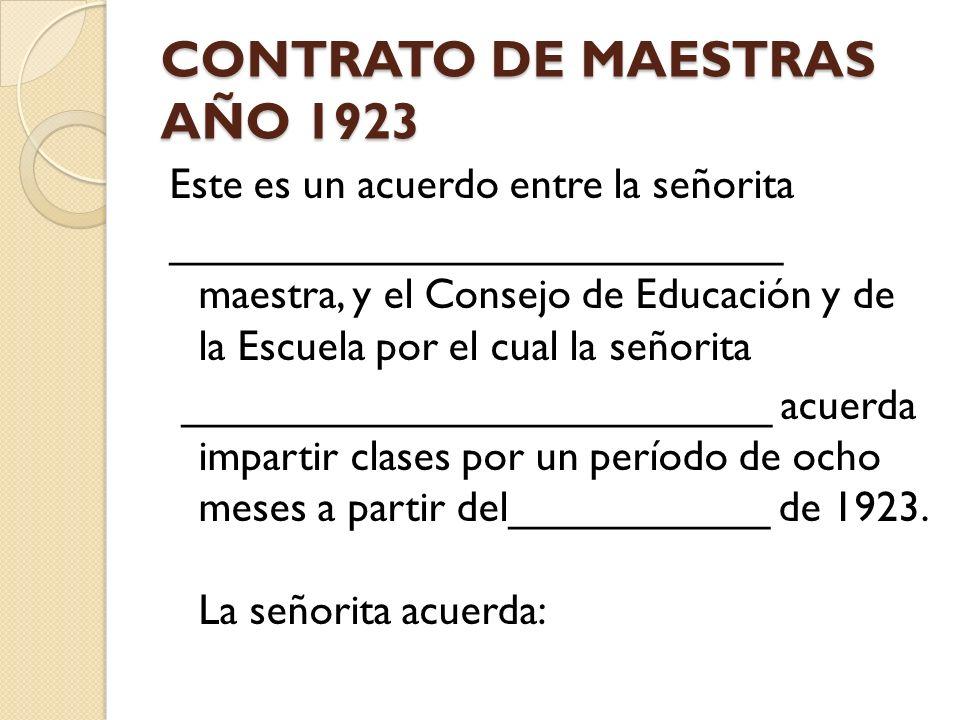 CONTRATO DE MAESTRAS AÑO 1923 Este es un acuerdo entre la señorita __________________________ maestra, y el Consejo de Educación y de la Escuela por e