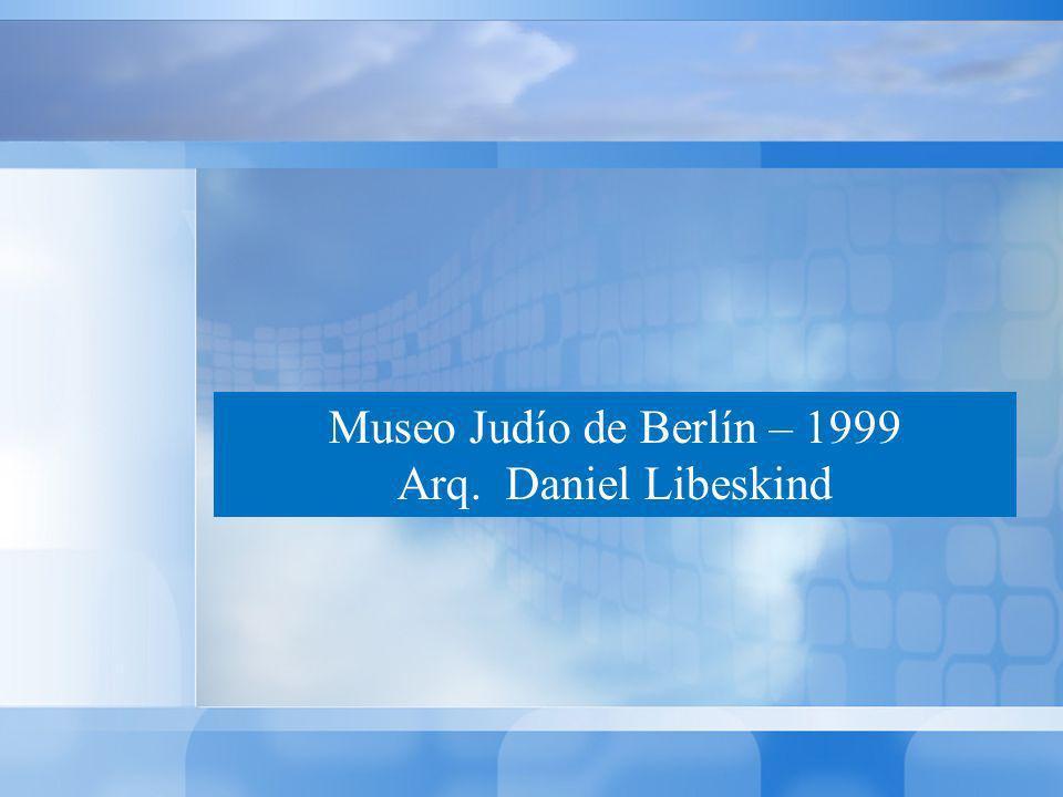 1. Museo Judío de Berlín – 1999 Arq. Daniel Libeskind