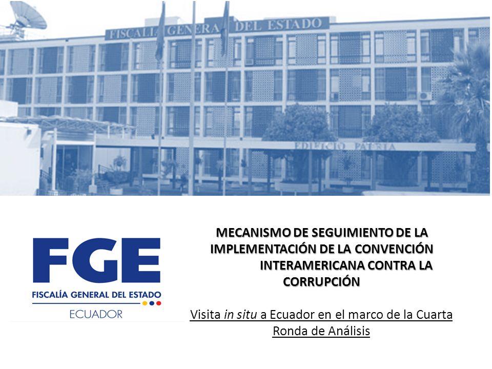 MECANISMO DE SEGUIMIENTO DE LA IMPLEMENTACIÓN DE LA CONVENCIÓN INTERAMERICANA CONTRA LA CORRUPCIÓN MECANISMO DE SEGUIMIENTO DE LA IMPLEMENTACIÓN DE LA CONVENCIÓN INTERAMERICANA CONTRA LA CORRUPCIÓN Visita in situ a Ecuador en el marco de la Cuarta Ronda de Análisis