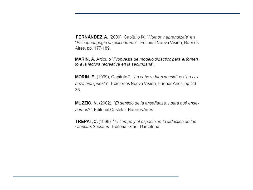 FERNÁNDEZ, A. (2000), Capítulo IX: Humor y aprendizaje enPsicopedagogía en psicodrama. Editorial Nueva Visión, Buenos Aires, pp. 177-189. MARÍN, Á. Ar