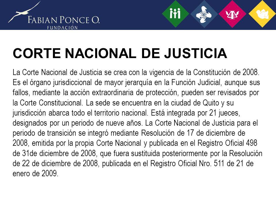 CORTE NACIONAL DE JUSTICIA La Corte Nacional de Justicia se crea con la vigencia de la Constitución de 2008.