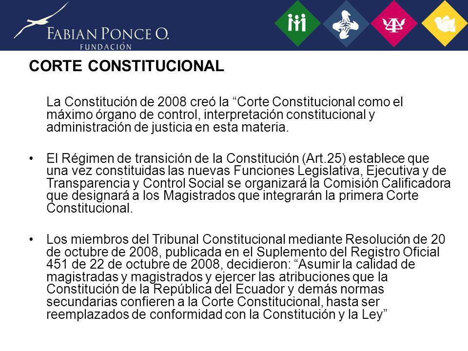 CORTE CONSTITUCIONAL La Constitución de 2008 creó la Corte Constitucional como el máximo órgano de control, interpretación constitucional y administración de justicia en esta materia.