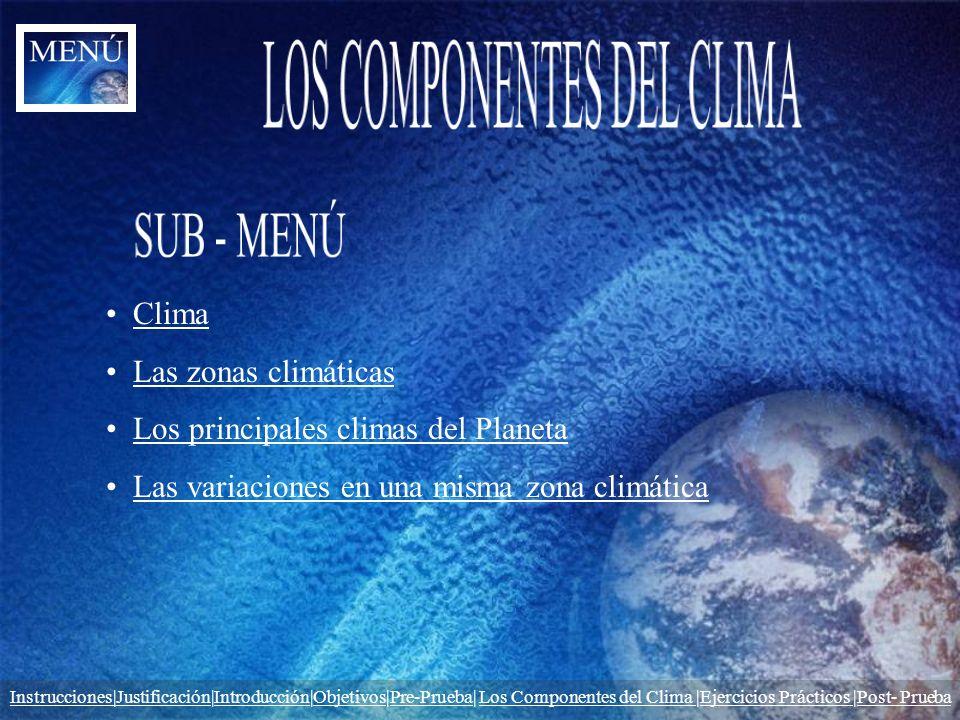 Clima Las zonas climáticas Los principales climas del Planeta Las variaciones en una misma zona climática Instrucciones|JustificaciónInstrucciones|Jus