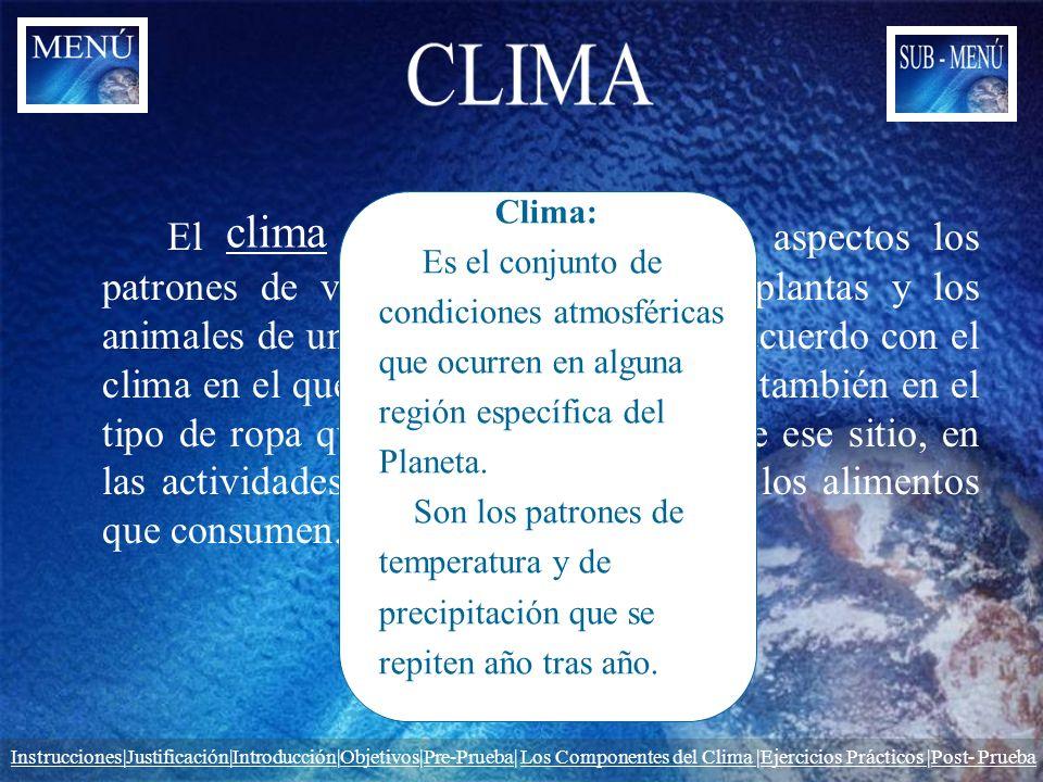 El determina en muchos aspectos los patrones de vida en la Tierra. Las plantas y los animales de un lugar se desarrollan de acuerdo con el clima en el