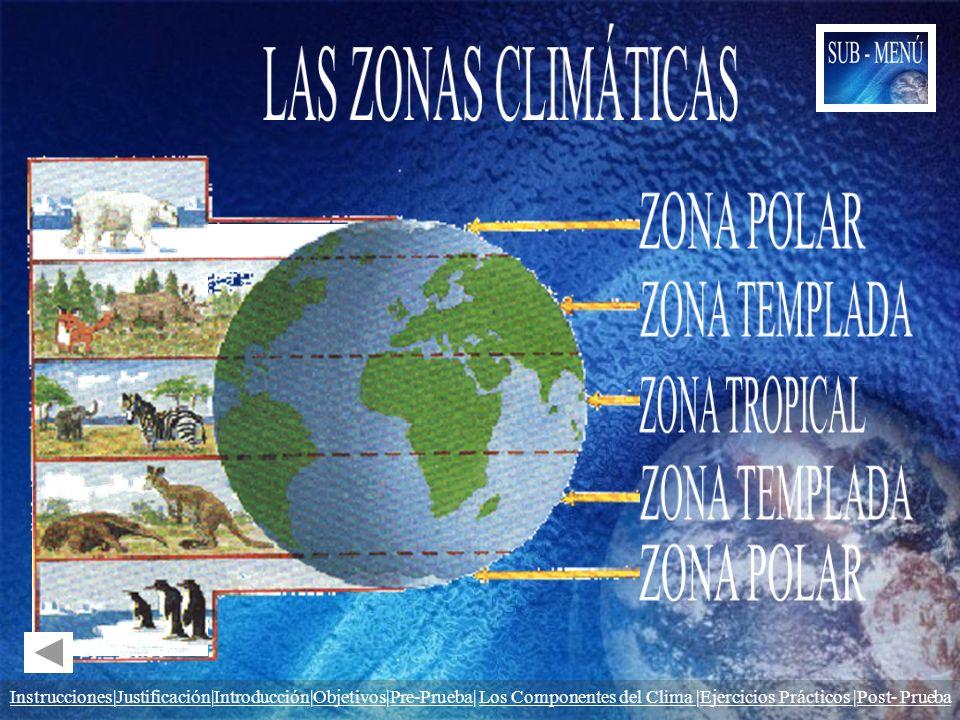 Instrucciones|JustificaciónInstrucciones|Justificación|Introducción|Objetivos|Pre-Prueba| Los Componentes del Clima |Ejercicios Prácticos |Post- Prueb