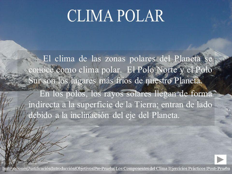El clima de las zonas polares del Planeta se conoce como clima polar. El Polo Norte y el Polo Sur son los lugares más fríos de nuestro Planeta. En los