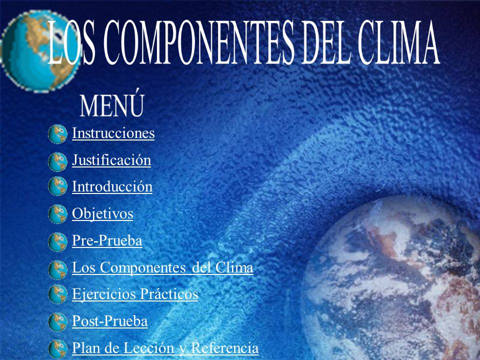 Instrucciones Justificación Introducción Objetivos Pre-Prueba Los Componentes del Clima Ejercicios Prácticos Post-Prueba Plan de Lección y Referencia