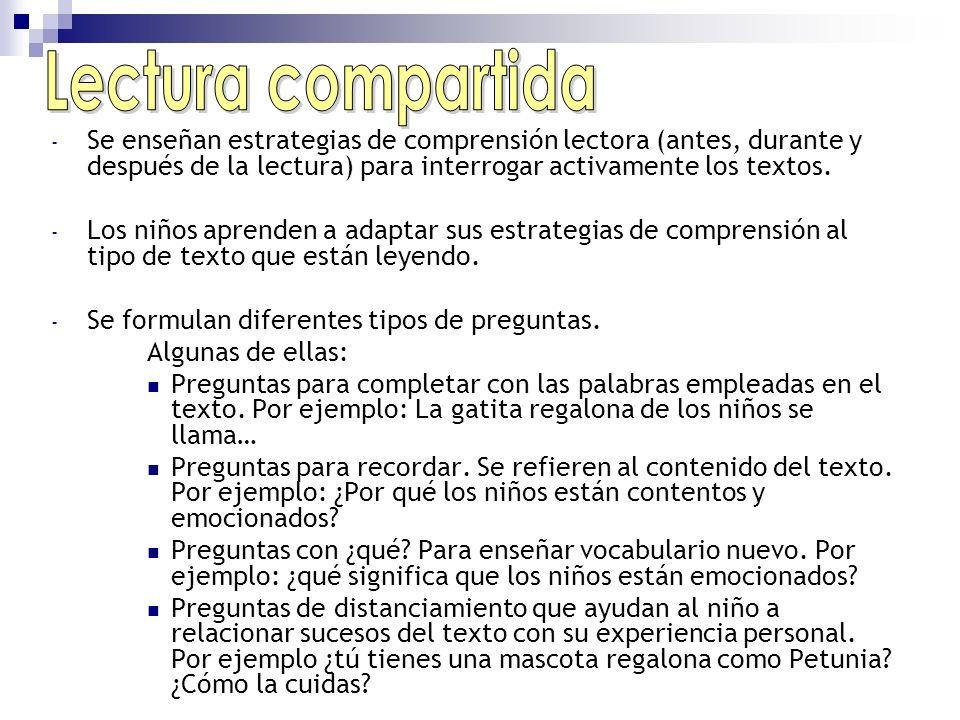 - Se enseñan estrategias de comprensión lectora (antes, durante y después de la lectura) para interrogar activamente los textos. - Los niños aprenden