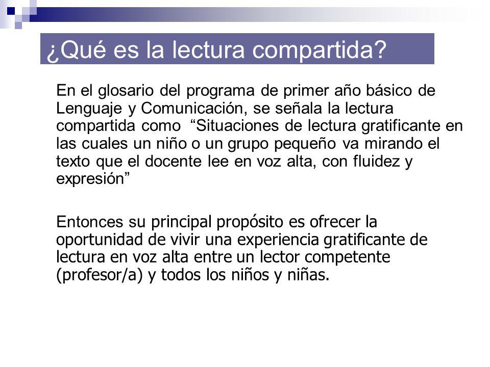 En el glosario del programa de primer año básico de Lenguaje y Comunicación, se señala la lectura compartida como Situaciones de lectura gratificante