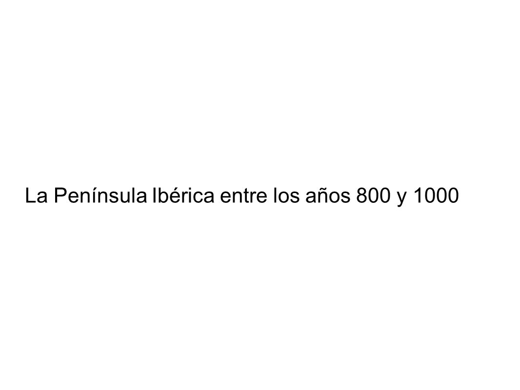 La Península Ibérica entre el 800 y el 1000 FOTO 1.