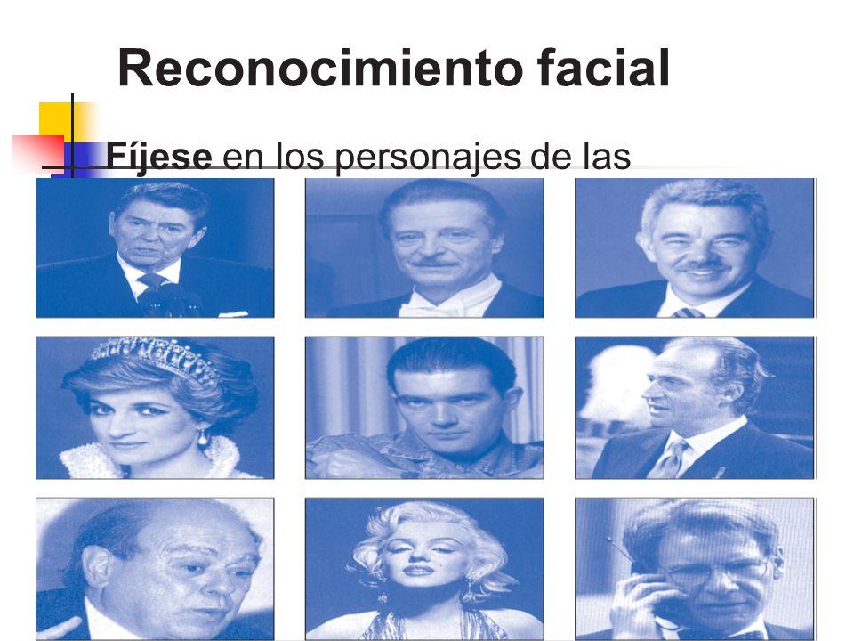 Reconocimiento facial Fíjese en los personajes de las fotografías.