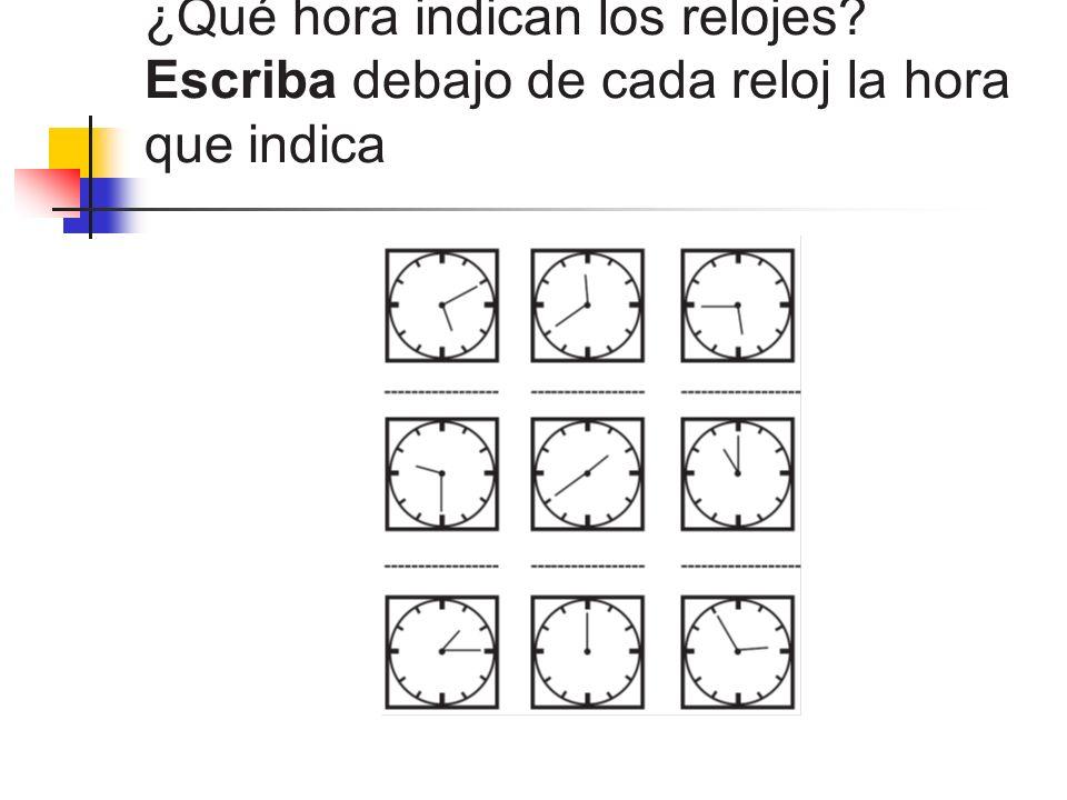 ¿Qué hora indican los relojes? Escriba debajo de cada reloj la hora que indica
