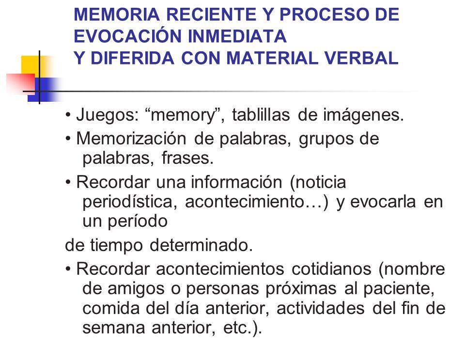 MEMORIA RECIENTE Y PROCESO DE EVOCACIÓN INMEDIATA Y DIFERIDA CON MATERIAL VERBAL Juegos: memory, tablillas de imágenes. Memorización de palabras, grup