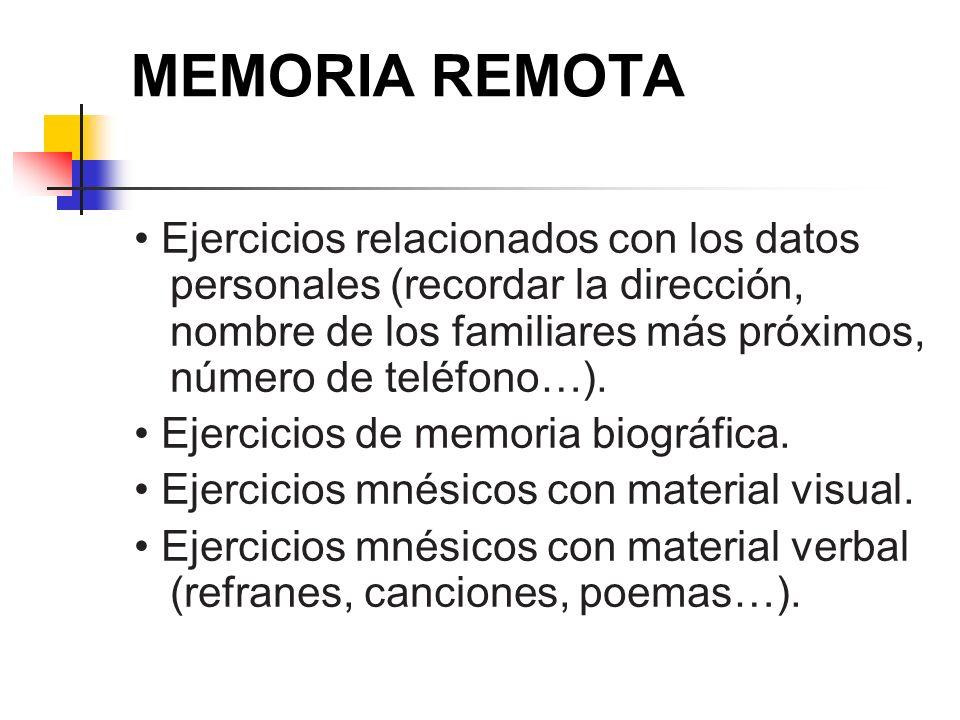 MEMORIA REMOTA Ejercicios relacionados con los datos personales (recordar la dirección, nombre de los familiares más próximos, número de teléfono…). E