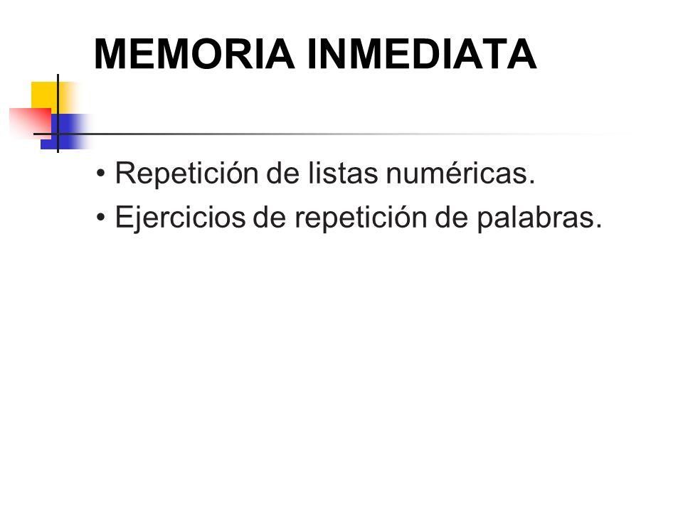 MEMORIA INMEDIATA Repetición de listas numéricas. Ejercicios de repetición de palabras.