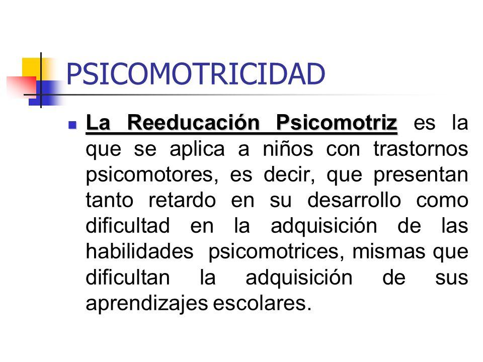 PSICOMOTRICIDAD La Reeducación Psicomotriz La Reeducación Psicomotriz es la que se aplica a niños con trastornos psicomotores, es decir, que presentan
