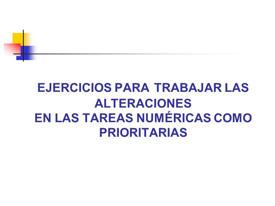 EJERCICIOS PARA TRABAJAR LAS ALTERACIONES EN LAS TAREAS NUMÉRICAS COMO PRIORITARIAS