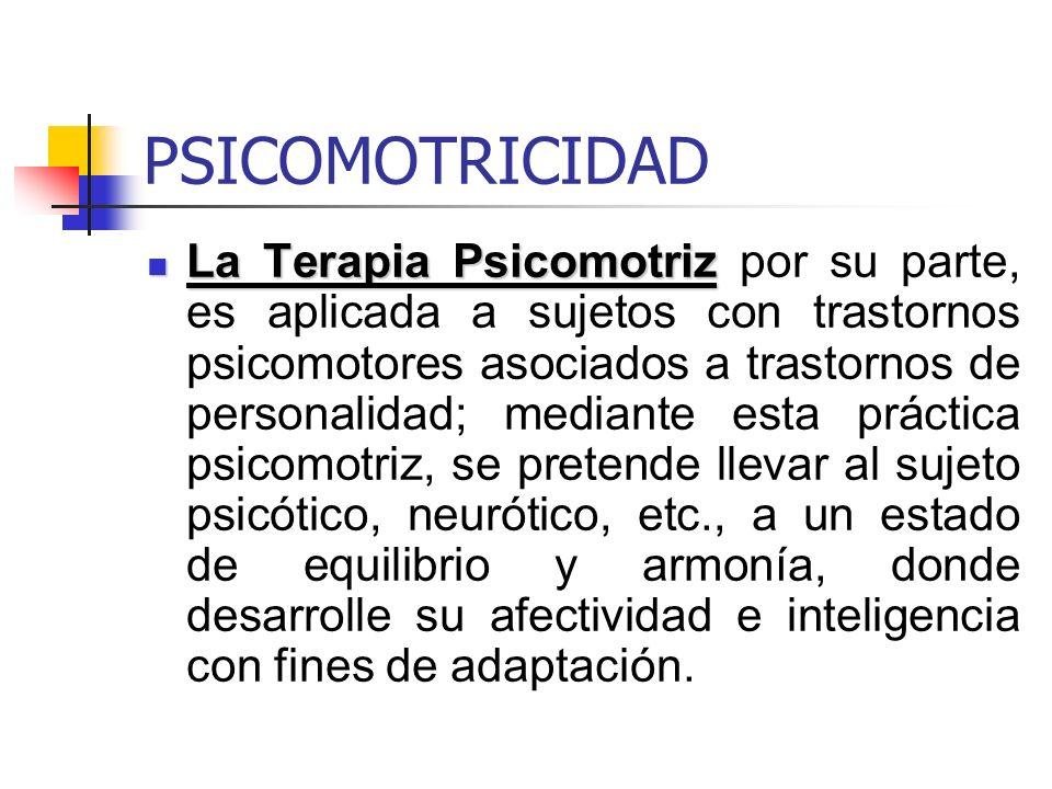 PSICOMOTRICIDAD La Terapia Psicomotriz La Terapia Psicomotriz por su parte, es aplicada a sujetos con trastornos psicomotores asociados a trastornos d