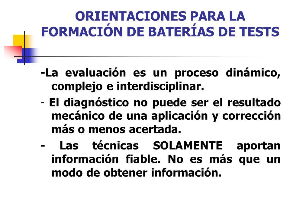 ORIENTACIONES PARA LA FORMACIÓN DE BATERÍAS DE TESTS -La evaluación es un proceso dinámico, complejo e interdisciplinar. - El diagnóstico no puede ser