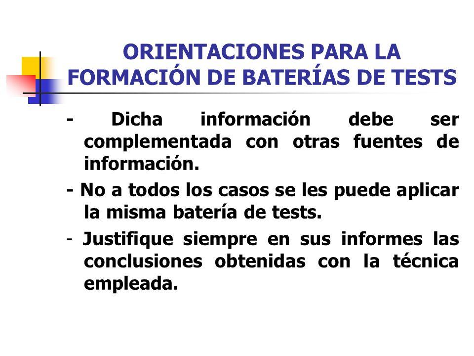 ORIENTACIONES PARA LA FORMACIÓN DE BATERÍAS DE TESTS - Dicha información debe ser complementada con otras fuentes de información. - No a todos los cas