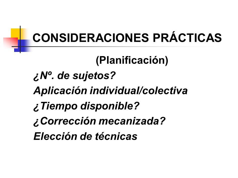 CONSIDERACIONES PRÁCTICAS (Planificación) ¿Nº. de sujetos? Aplicación individual/colectiva ¿Tiempo disponible? ¿Corrección mecanizada? Elección de téc