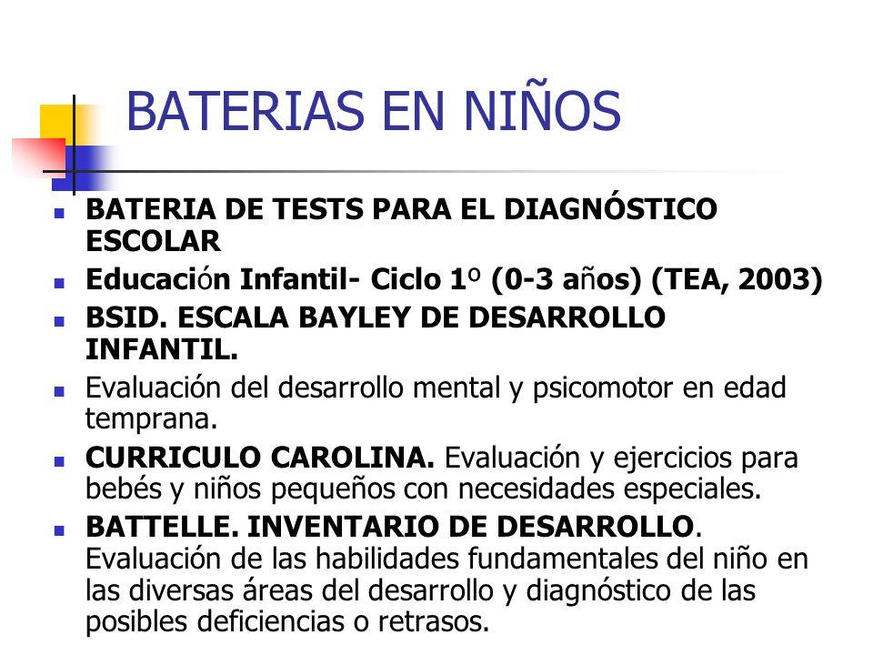 BATERIAS EN NIÑOS BATERIA DE TESTS PARA EL DIAGNÓSTICO ESCOLAR Educación Infantil- Ciclo 1º (0-3 años) (TEA, 2003) BSID. ESCALA BAYLEY DE DESARROLLO I