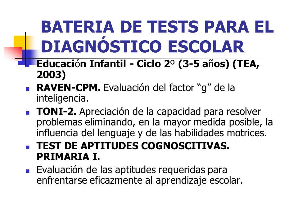 BATERIA DE TESTS PARA EL DIAGNÓSTICO ESCOLAR Educación Infantil - Ciclo 2º (3-5 años) (TEA, 2003) RAVEN-CPM. Evaluación del factor g de la inteligenci