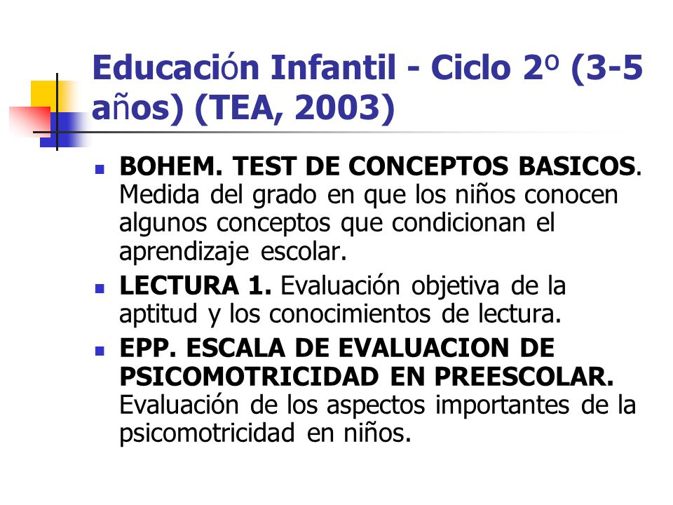 Educación Infantil - Ciclo 2º (3-5 años) (TEA, 2003) BOHEM. TEST DE CONCEPTOS BASICOS. Medida del grado en que los niños conocen algunos conceptos que