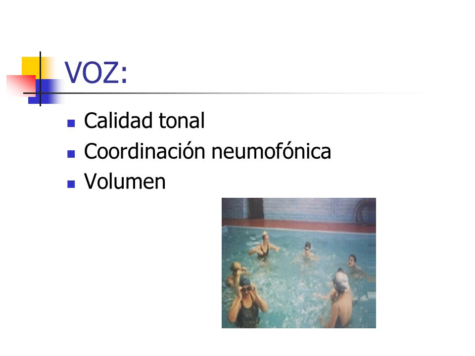 VOZ: Calidad tonal Coordinación neumofónica Volumen