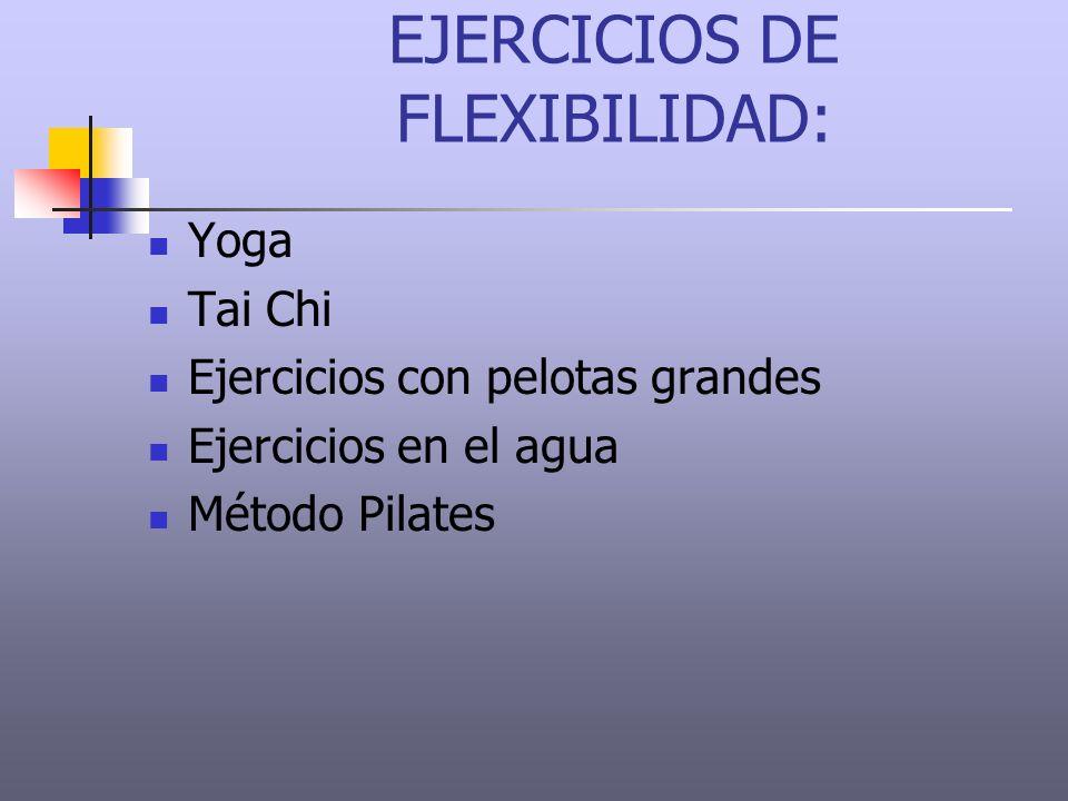 EJERCICIOS DE FLEXIBILIDAD: Yoga Tai Chi Ejercicios con pelotas grandes Ejercicios en el agua Método Pilates