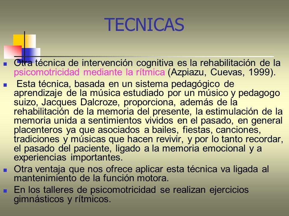 TECNICAS Otra técnica de intervención cognitiva es la rehabilitación de la psicomotricidad mediante la rítmica (Azpiazu, Cuevas, 1999). Esta técnica,