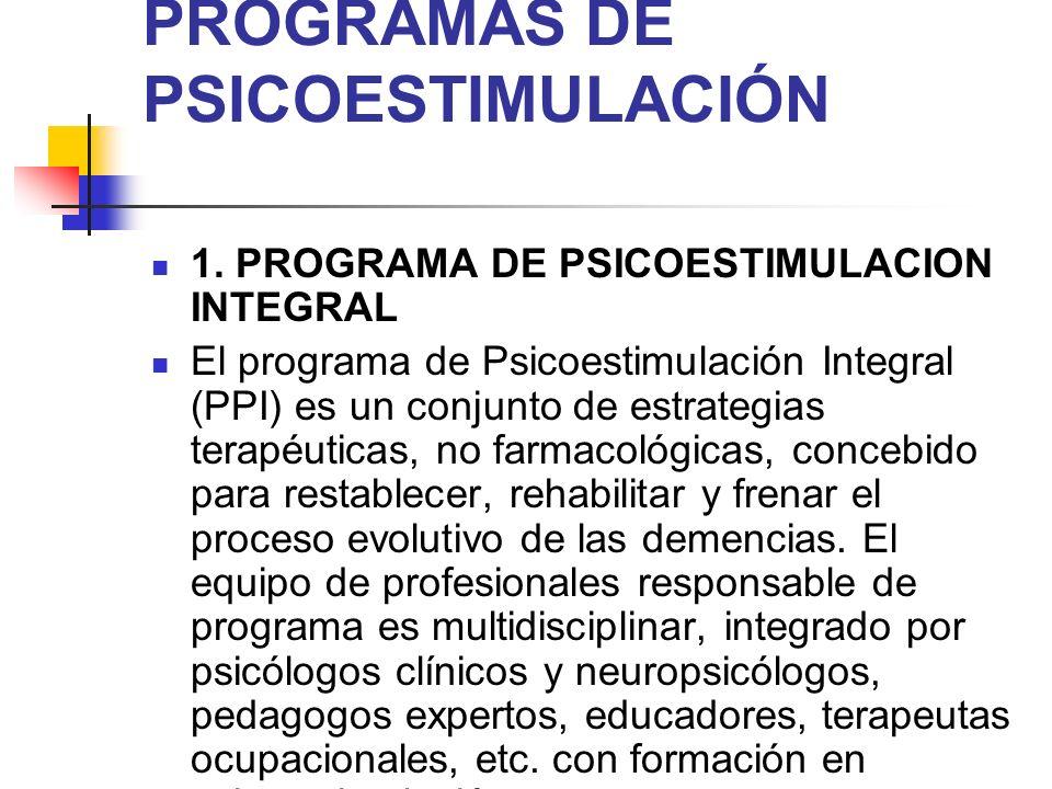 PROGRAMAS DE PSICOESTIMULACIÓN 1. PROGRAMA DE PSICOESTIMULACION INTEGRAL El programa de Psicoestimulación Integral (PPI) es un conjunto de estrategias