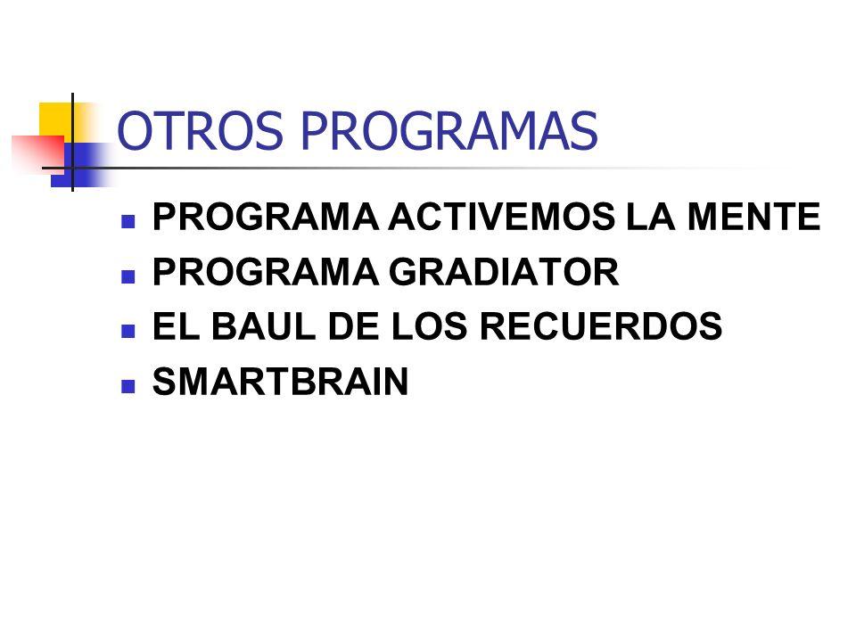 OTROS PROGRAMAS PROGRAMA ACTIVEMOS LA MENTE PROGRAMA GRADIATOR EL BAUL DE LOS RECUERDOS SMARTBRAIN