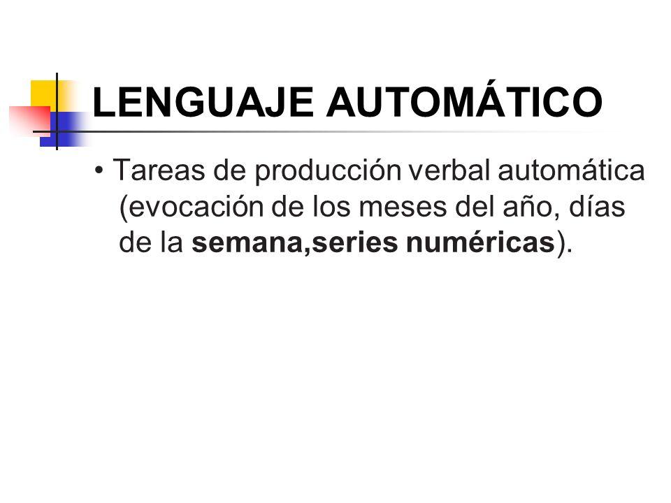 LENGUAJE AUTOMÁTICO Tareas de producción verbal automática (evocación de los meses del año, días de la semana,series numéricas).