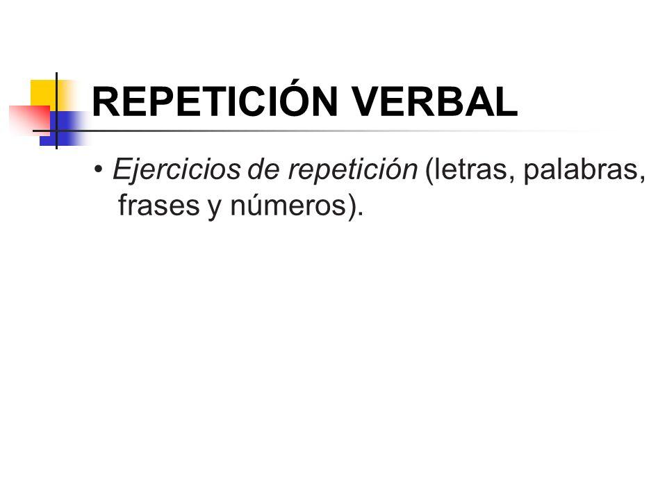 REPETICIÓN VERBAL Ejercicios de repetición (letras, palabras, frases y números).
