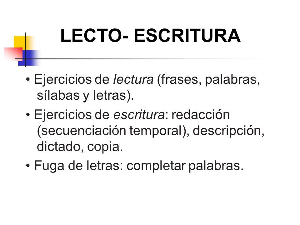 LECTO- ESCRITURA Ejercicios de lectura (frases, palabras, sílabas y letras). Ejercicios de escritura: redacción (secuenciación temporal), descripción,