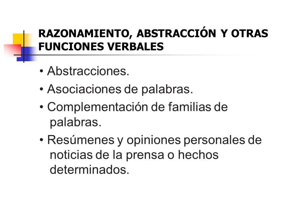 RAZONAMIENTO, ABSTRACCIÓN Y OTRAS FUNCIONES VERBALES Abstracciones. Asociaciones de palabras. Complementación de familias de palabras. Resúmenes y opi