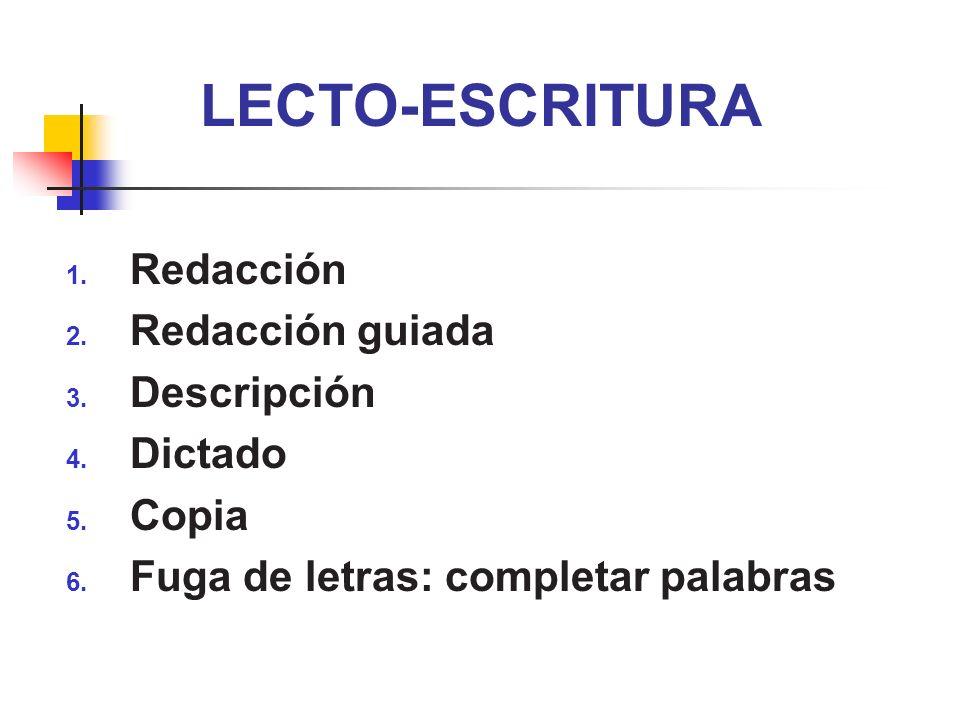 LECTO-ESCRITURA 1. Redacción 2. Redacción guiada 3. Descripción 4. Dictado 5. Copia 6. Fuga de letras: completar palabras