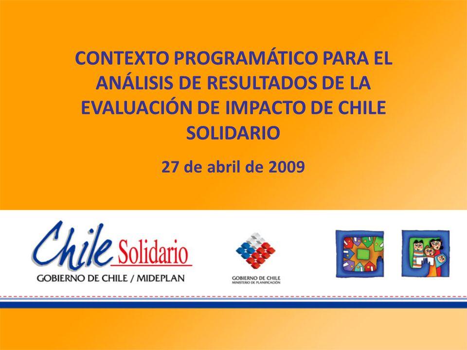 CONTEXTO PROGRAMÁTICO PARA EL ANÁLISIS DE RESULTADOS DE LA EVALUACIÓN DE IMPACTO DE CHILE SOLIDARIO 27 de abril de 2009