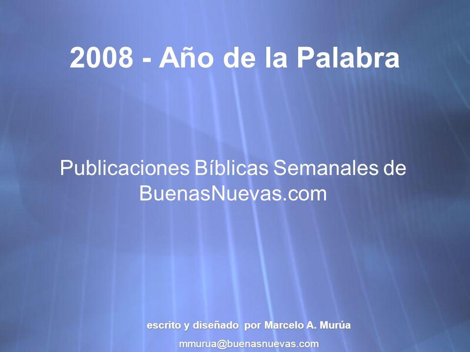 2008 - Año de la Palabra Publicaciones Bíblicas Semanales de BuenasNuevas.com escrito y diseñado por Marcelo A.